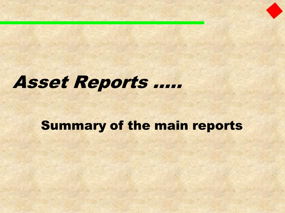 Asset Reports ….. Summary of the main reports