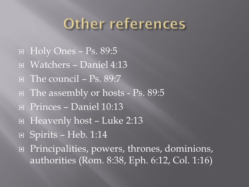 Other references Holy Ones – Ps. 89:5 Watchers – Daniel 4:13