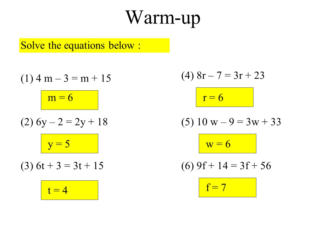 Warm-up Solve the equations below : (4) 8r – 7 = 3r + 23