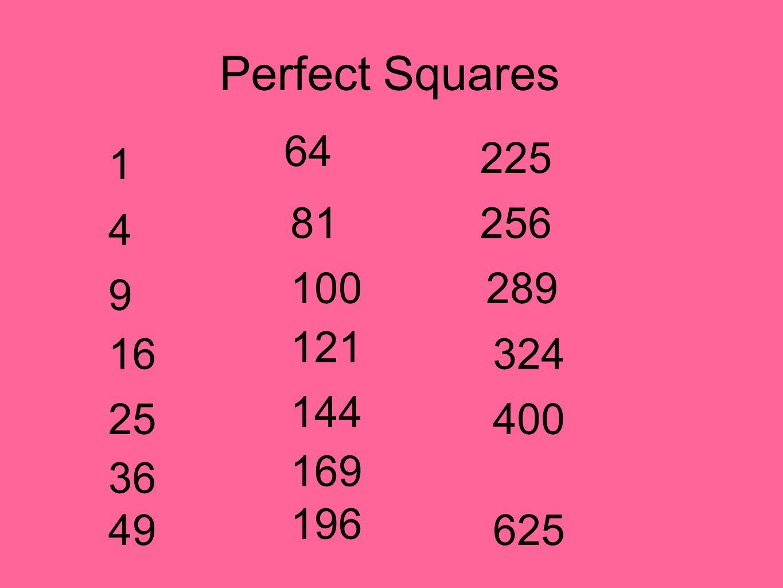 Perfect Squares 64 81 100 121 144 169 196 225 256 324 400 625 289 1 4 9 16 25 36 49