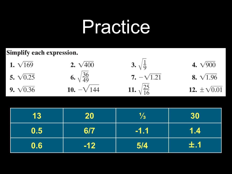 Practice 13 20 ⅓ 30 0.5 6/7 -1.1 1.4 0.6 -12 5/4 ±.1