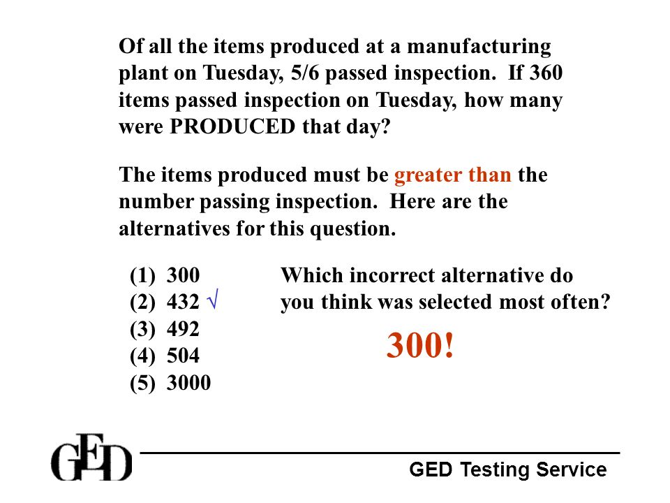 Of all the items produced at a manufacturing plant on Tuesday, 5/6 passed inspection. If 360 items passed inspection on Tuesday, how many were PRODUCED that day