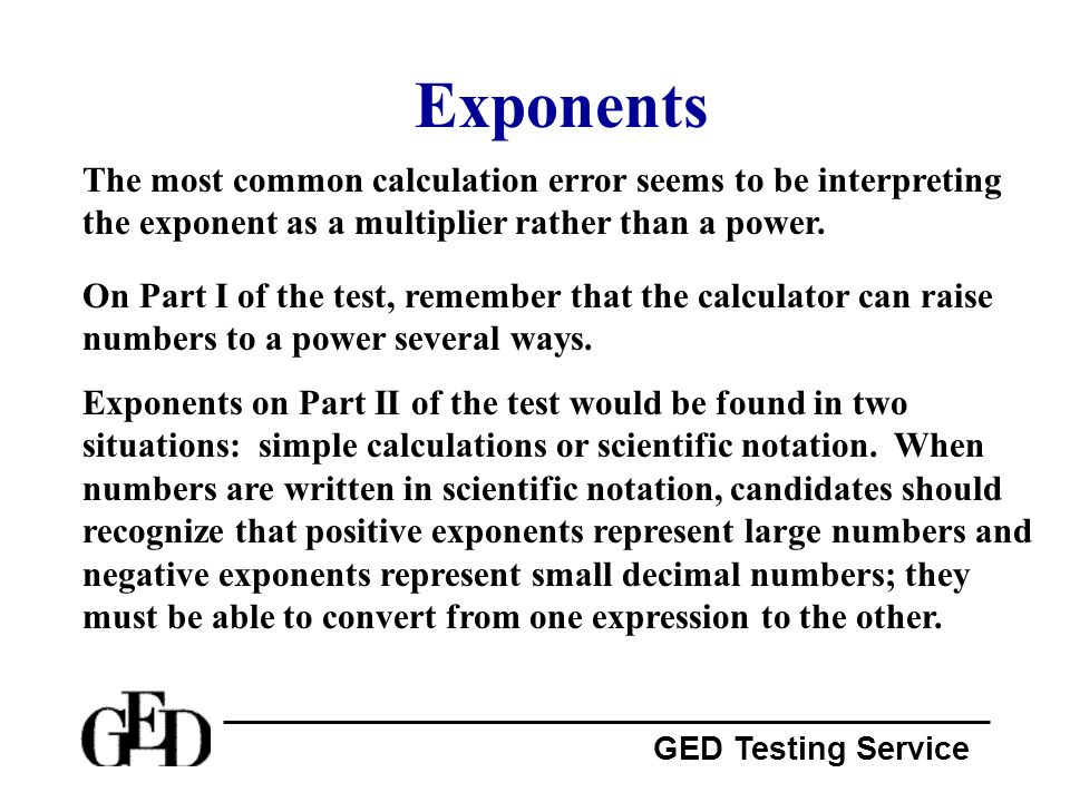 Exponents The most common calculation error seems to be interpreting the exponent as a multiplier rather than a power.