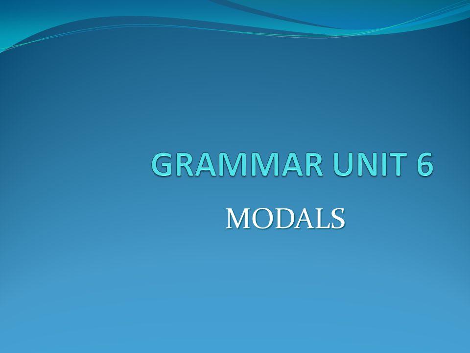 GRAMMAR UNIT 6 MODALS