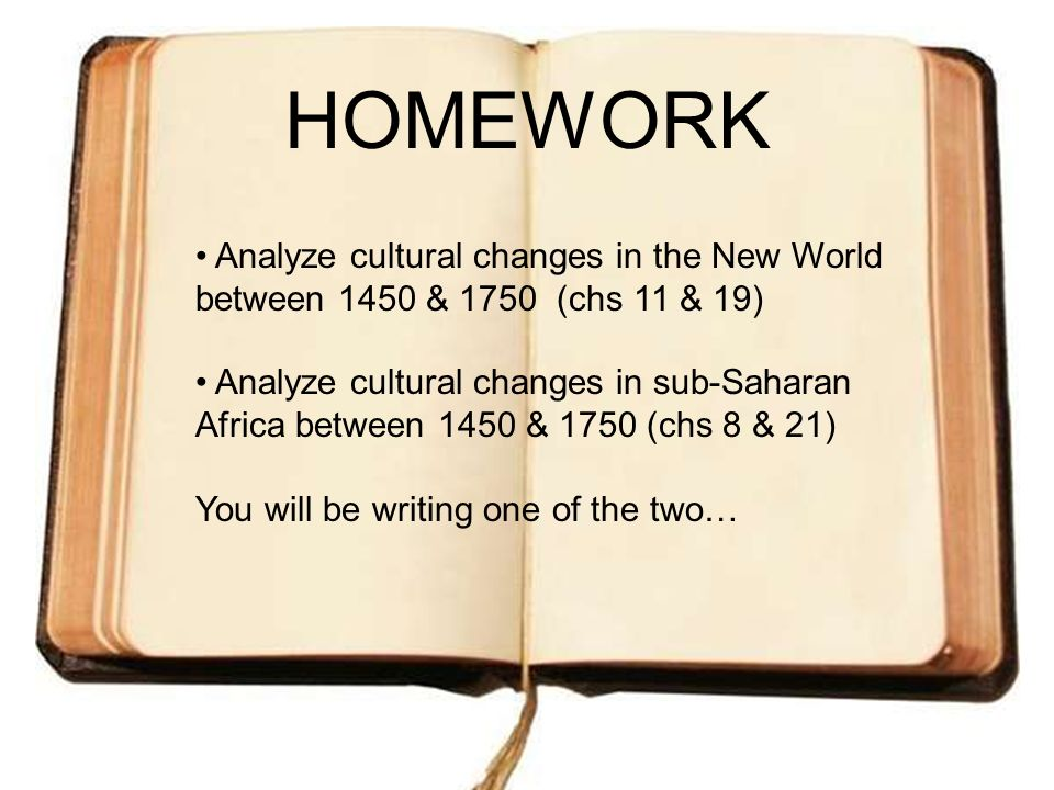 HOMEWORK Analyze cultural changes in the New World between 1450 & 1750 (chs 11 & 19)