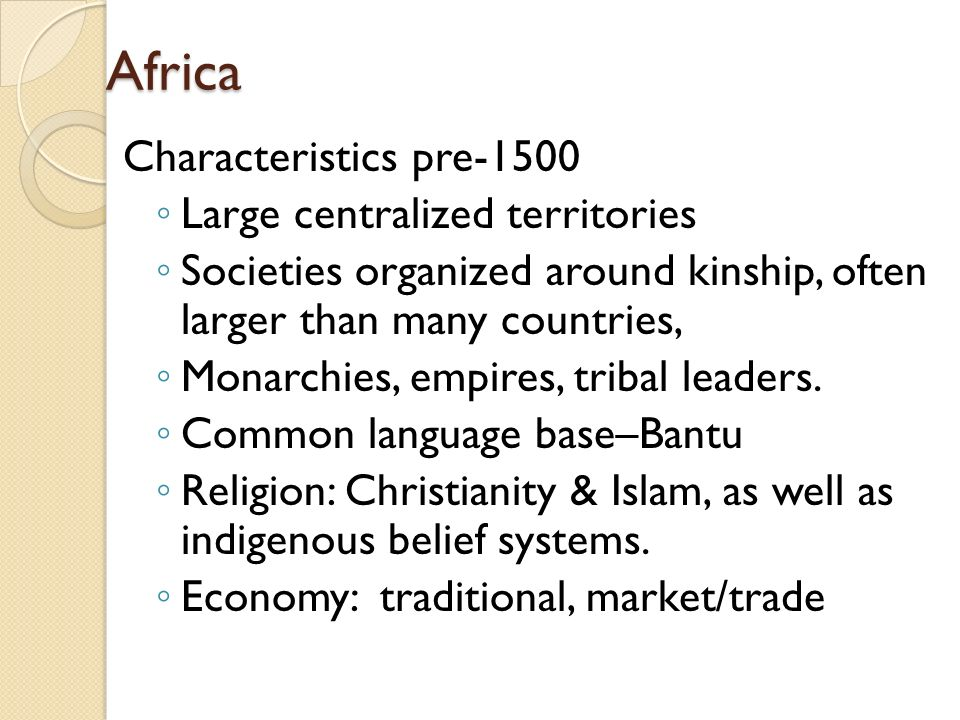 Africa Characteristics pre-1500 Large centralized territories