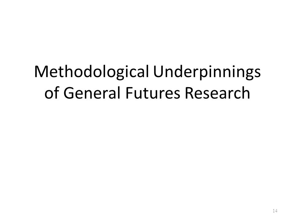 Methodological Underpinnings of General Futures Research