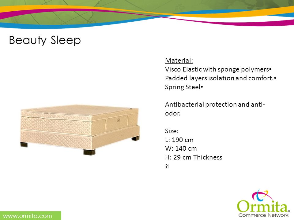 Beauty Sleep Material: Visco Elastic with sponge polymers