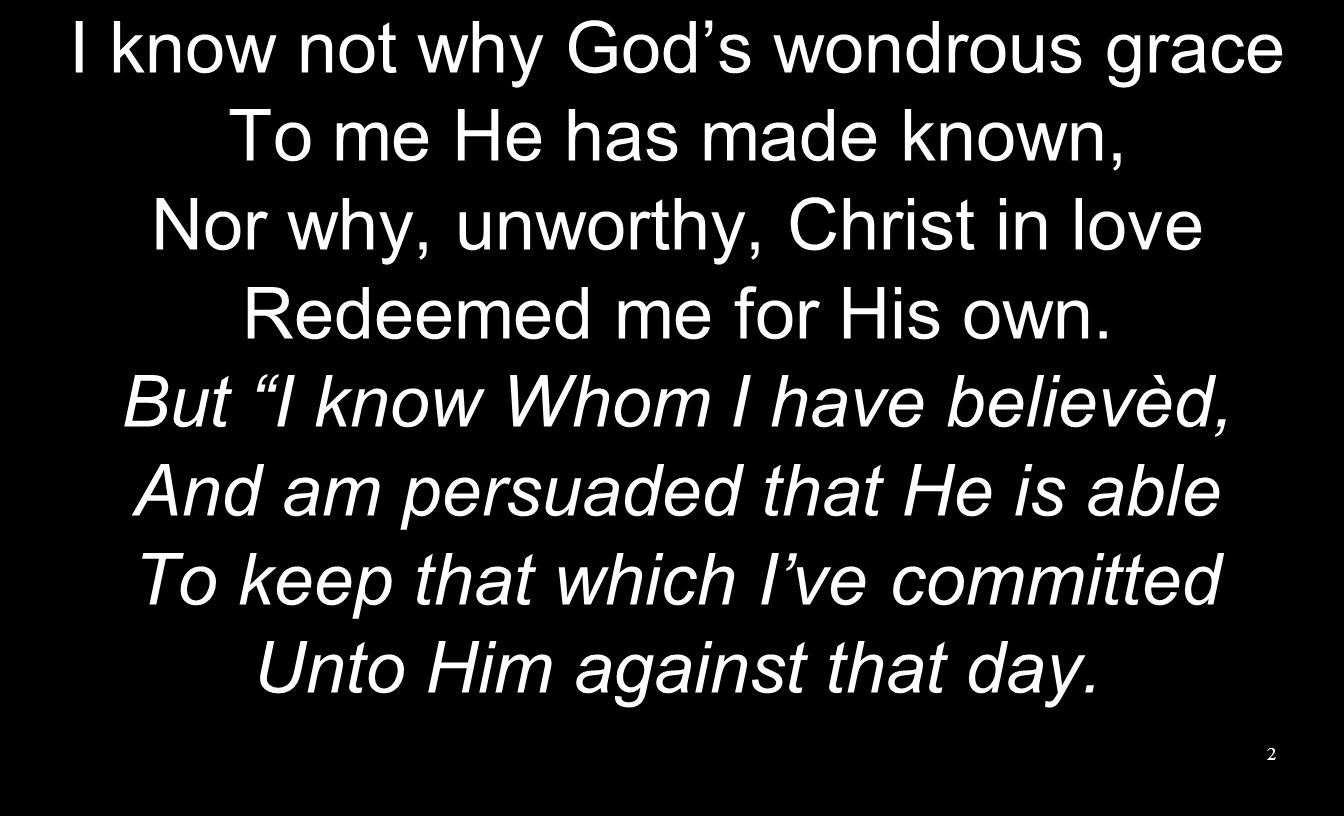 I know not why God's wondrous grace To me He has made known,