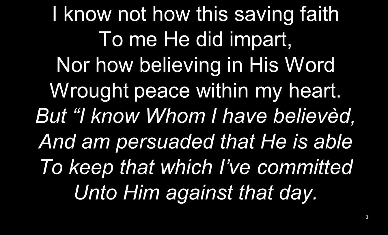 I know not how this saving faith To me He did impart,