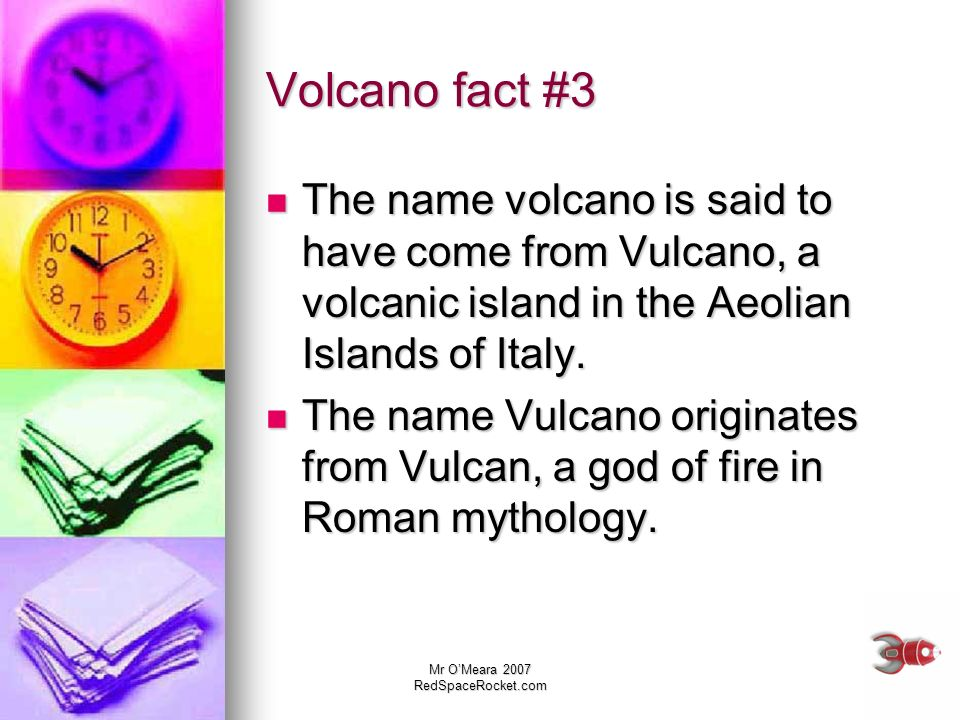 Volcano fact #3 The name volcano is said to have come from Vulcano, a volcanic island in the Aeolian Islands of Italy.