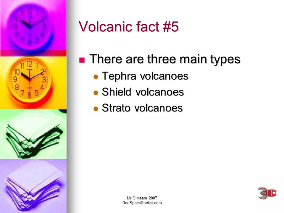 Volcanic fact #5 There are three main types Tephra volcanoes
