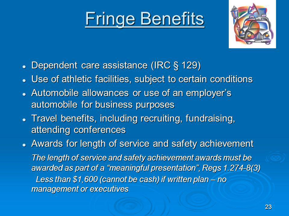 Fringe Benefits Dependent care assistance (IRC § 129)