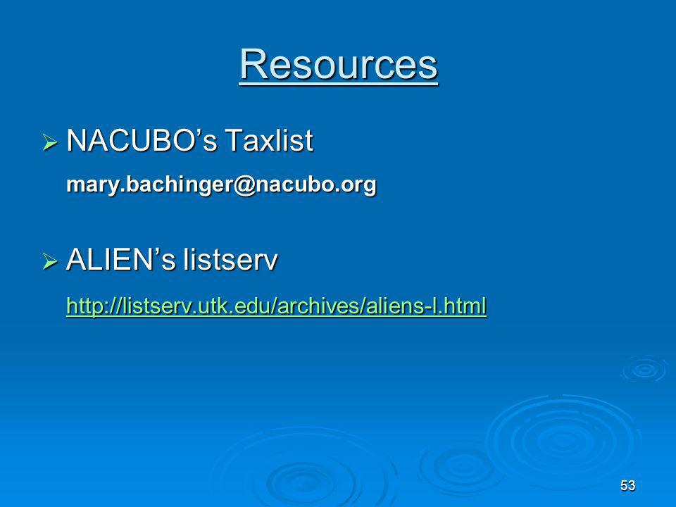 Resources NACUBO's Taxlist mary.bachinger@nacubo.org ALIEN's listserv
