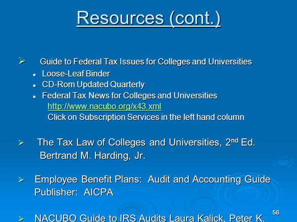 Resources (cont.) Guide to Federal Tax Issues for Colleges and Universities. Loose-Leaf Binder. CD-Rom Updated Quarterly.