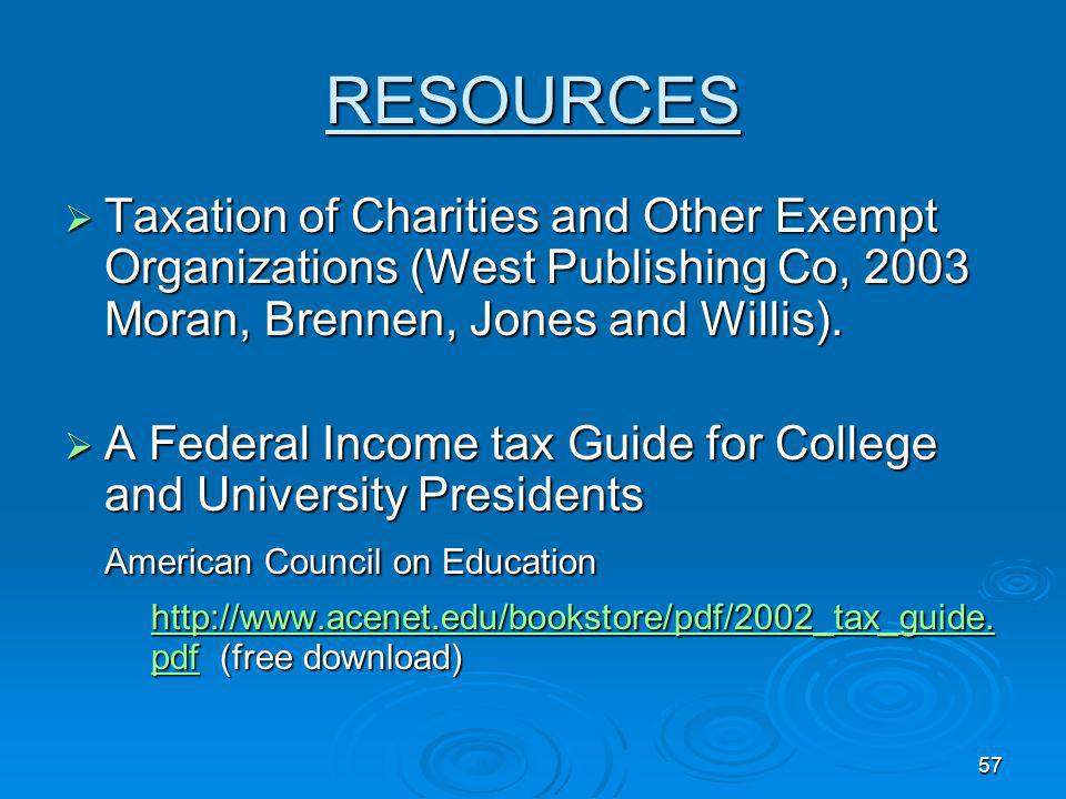 RESOURCES Taxation of Charities and Other Exempt Organizations (West Publishing Co, 2003 Moran, Brennen, Jones and Willis).