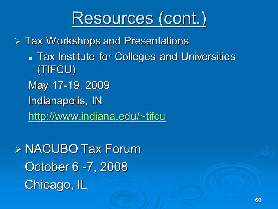 Resources (cont.) NACUBO Tax Forum October 6 -7, 2008 Chicago, IL