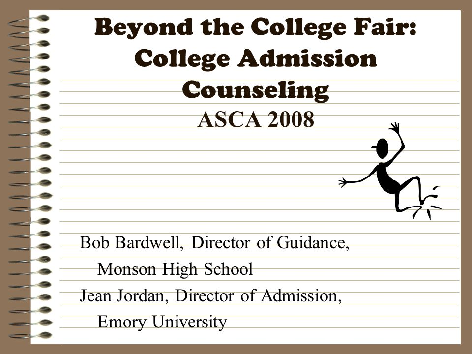 Beyond the College Fair: College Admission Counseling ASCA 2008