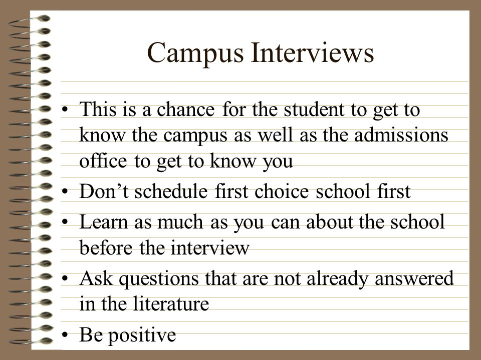 Campus Interviews This is a chance for the student to get to know the campus as well as the admissions office to get to know you.