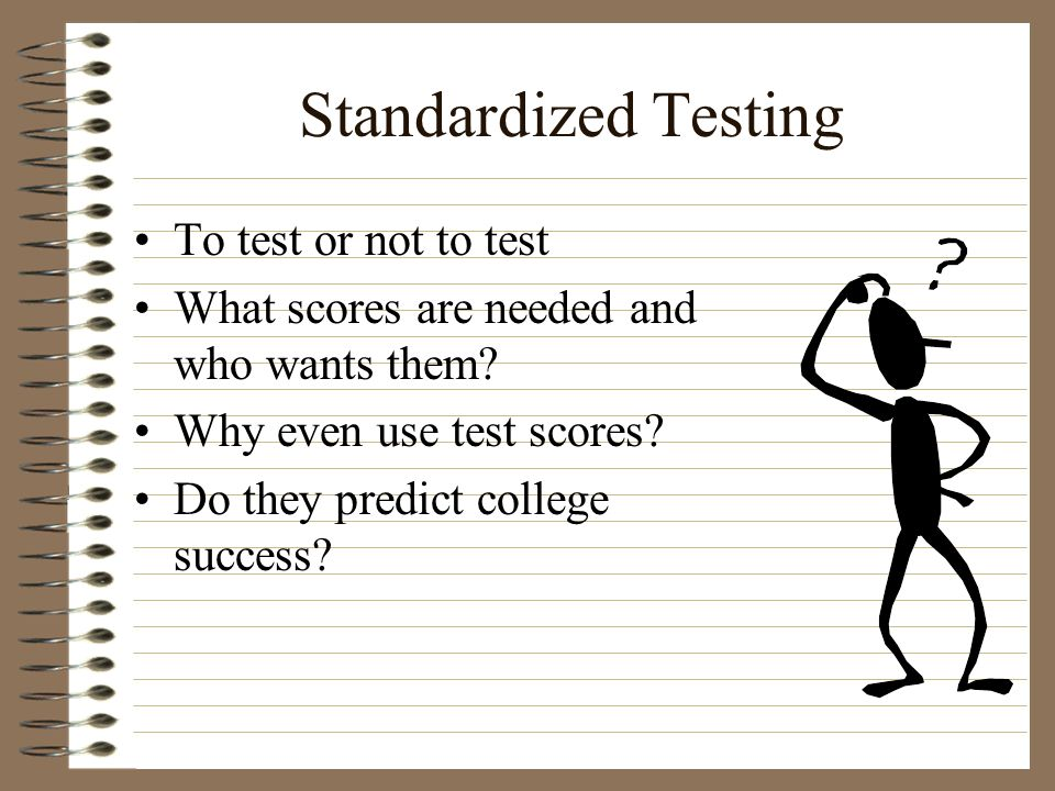 Standardized Testing To test or not to test