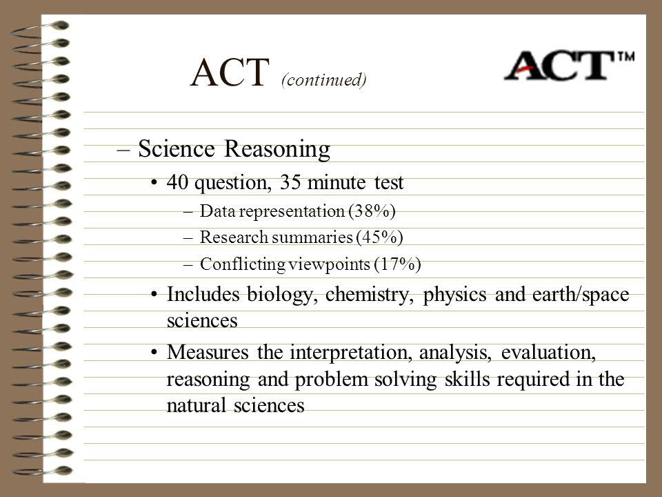 ACT (continued) Science Reasoning 40 question, 35 minute test
