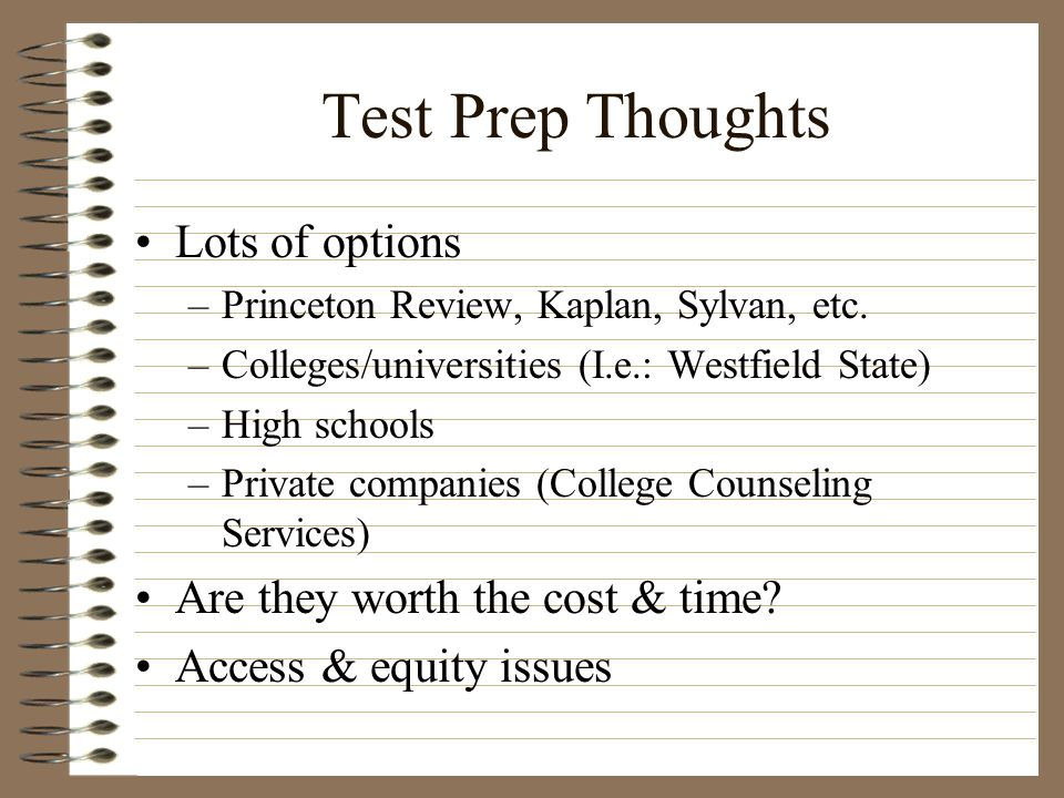 Test Prep Thoughts Lots of options Are they worth the cost & time