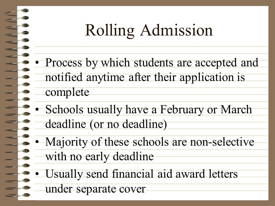 Rolling Admission Process by which students are accepted and notified anytime after their application is complete.