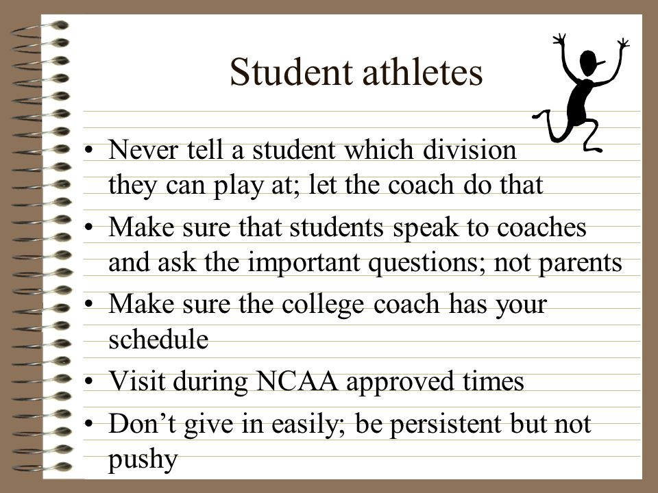 Student athletes Never tell a student which division they can play at; let the coach do that.
