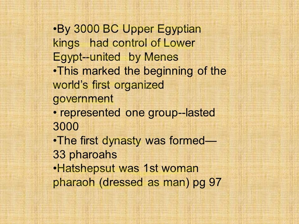 By 3000 BC Upper Egyptian kings had control of Lower Egypt--united by Menes