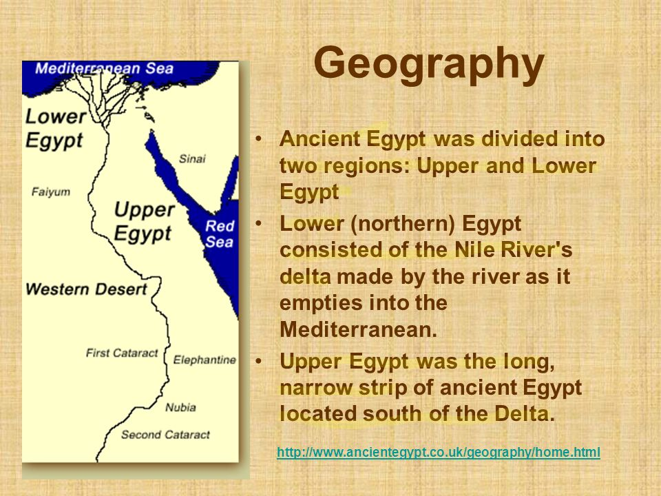 Geography Ancient Egypt was divided into two regions: Upper and Lower Egypt.