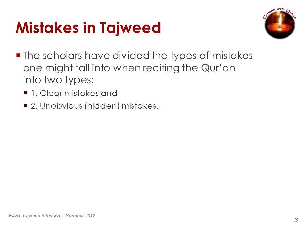Mistakes in Tajweed The scholars have divided the types of mistakes one might fall into when reciting the Qur'an into two types: