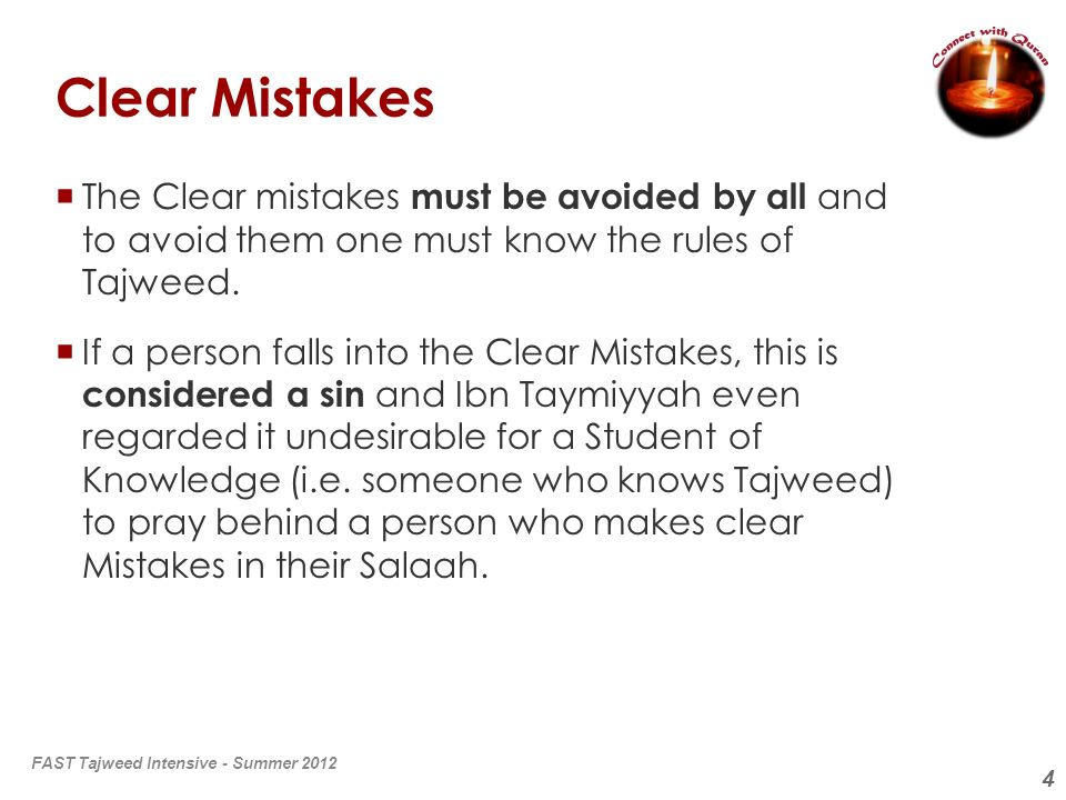 Clear Mistakes The Clear mistakes must be avoided by all and to avoid them one must know the rules of Tajweed.