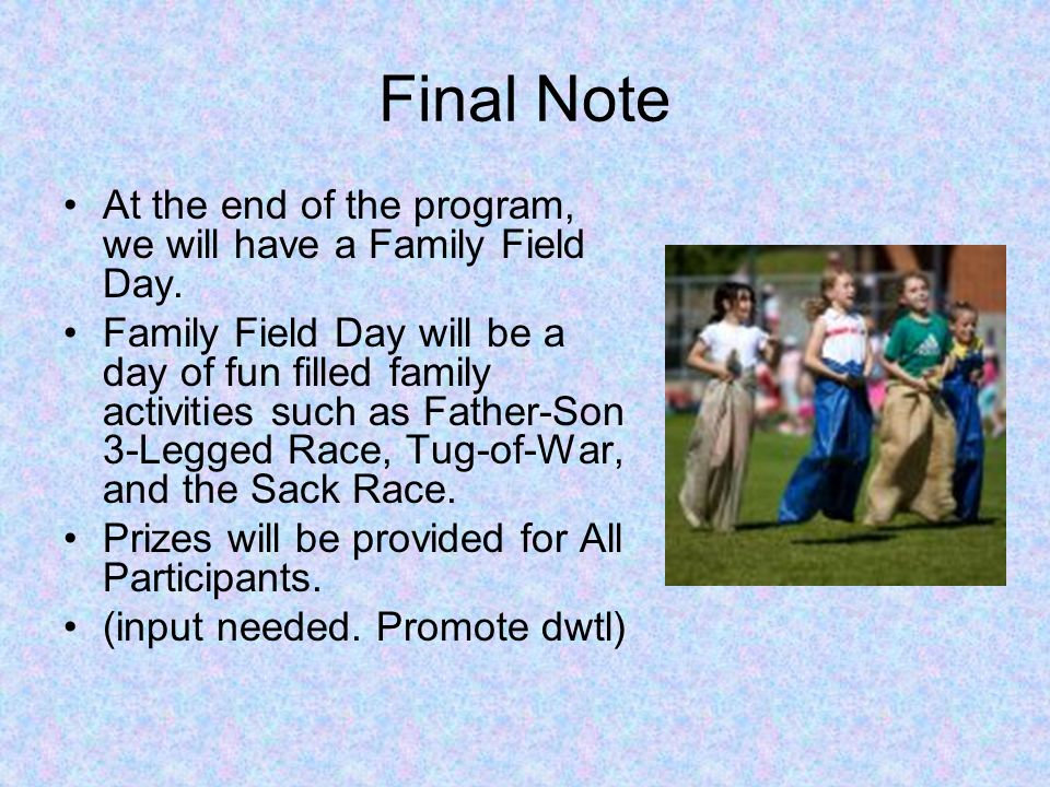 Final Note At the end of the program, we will have a Family Field Day.