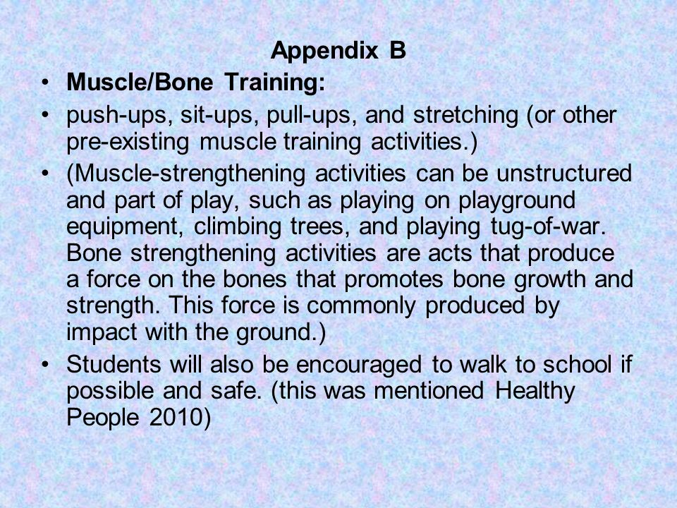 Appendix B Muscle/Bone Training: push-ups, sit-ups, pull-ups, and stretching (or other pre-existing muscle training activities.)