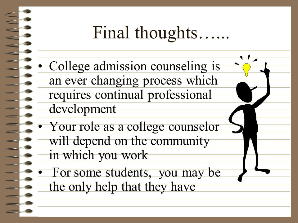Final thoughts…... College admission counseling is an ever changing process which requires continual professional development.