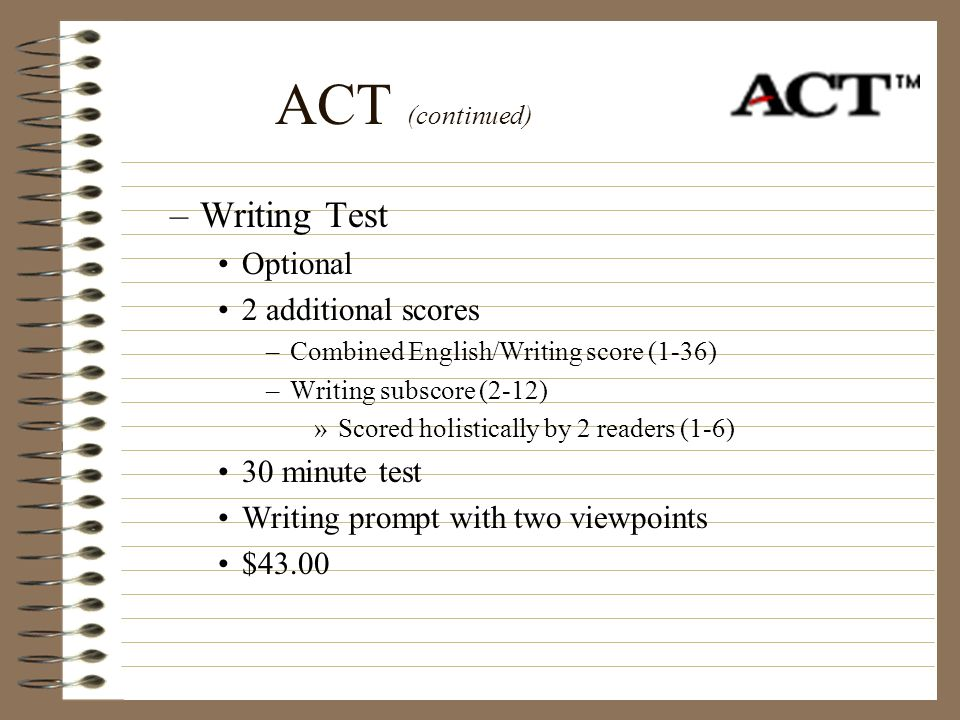 ACT (continued) Writing Test Optional 2 additional scores