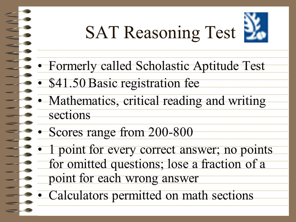 SAT Reasoning Test Formerly called Scholastic Aptitude Test