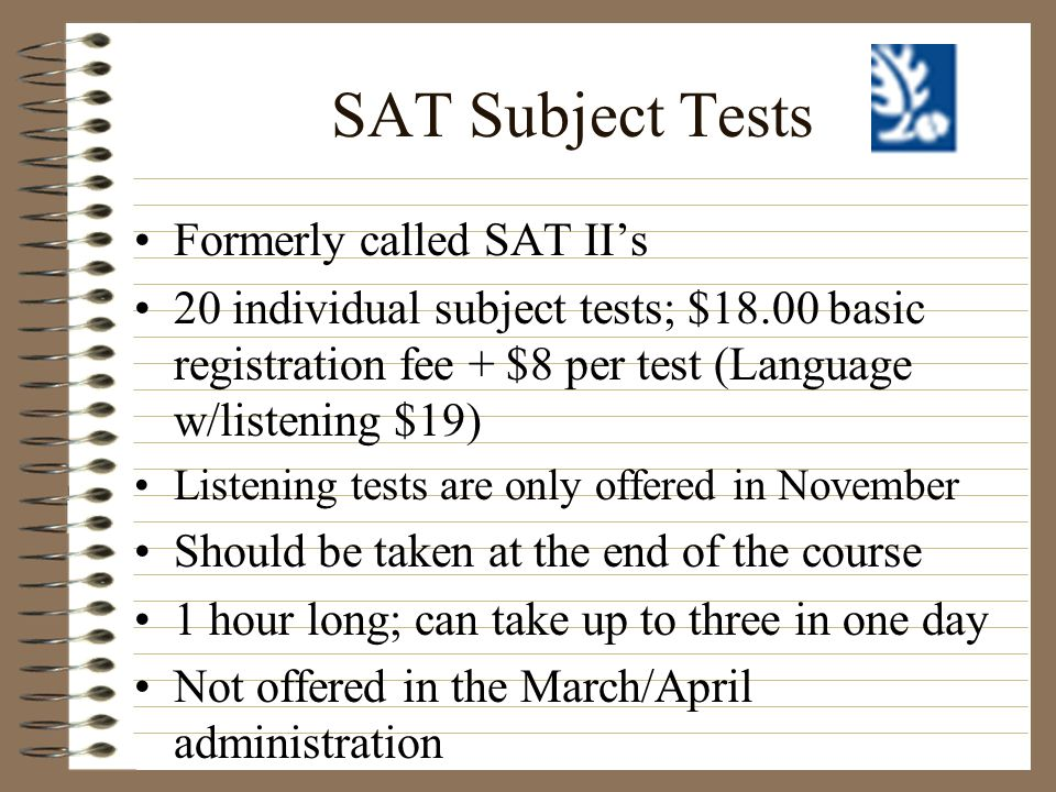 SAT Subject Tests Formerly called SAT II's