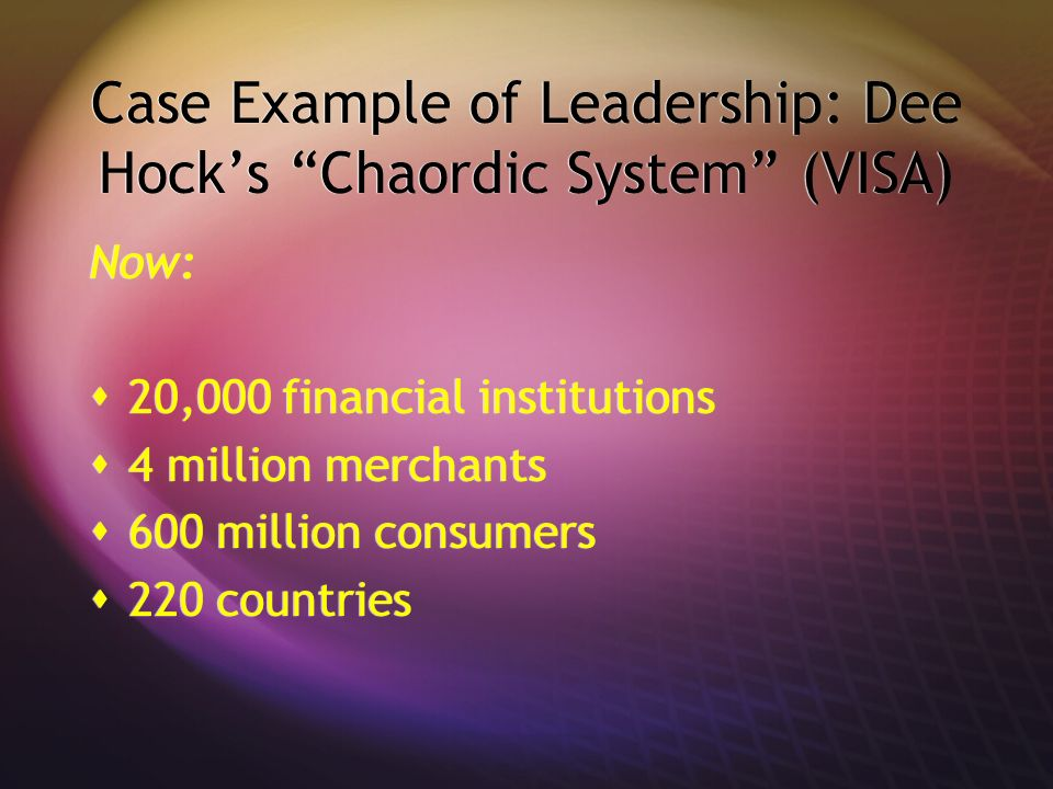 Case Example of Leadership: Dee Hock's Chaordic System (VISA)