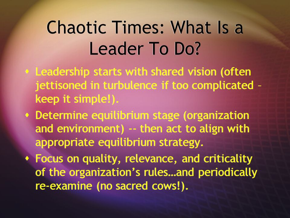 Chaotic Times: What Is a Leader To Do