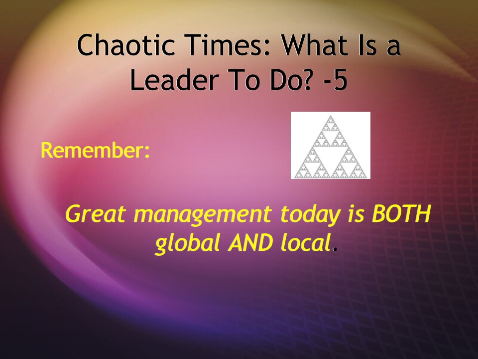 Chaotic Times: What Is a Leader To Do -5