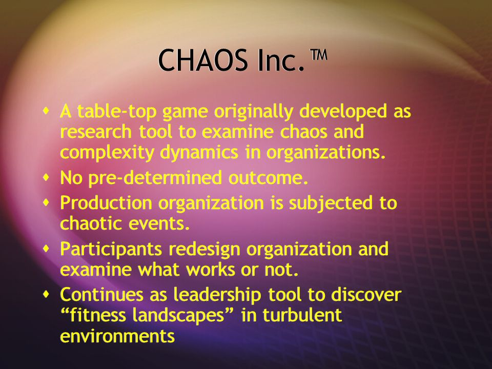 CHAOS Inc.™A table-top game originally developed as research tool to examine chaos and complexity dynamics in organizations.