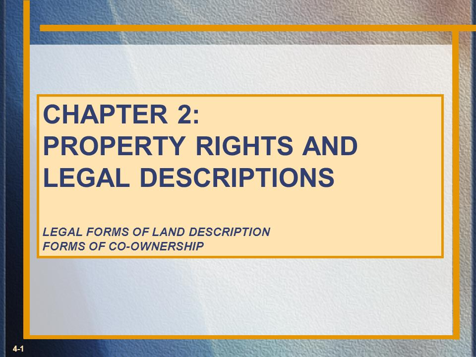 CHAPTER 2: PROPERTY RIGHTS AND LEGAL DESCRIPTIONS LEGAL FORMS OF LAND DESCRIPTION FORMS OF CO-OWNERSHIP