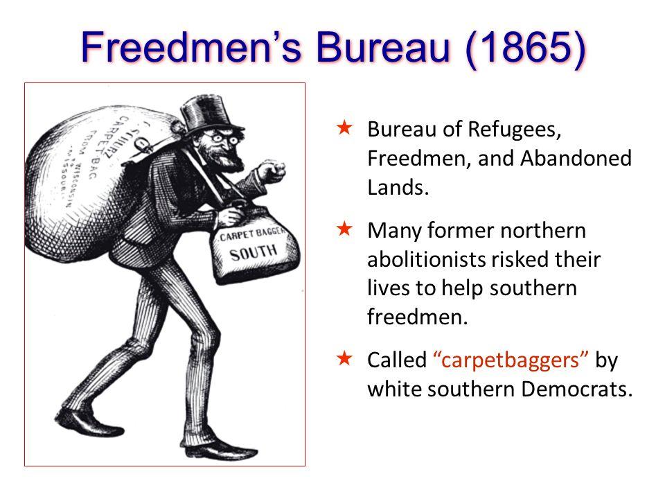 Freedmen's Bureau (1865) Bureau of Refugees, Freedmen, and Abandoned Lands.