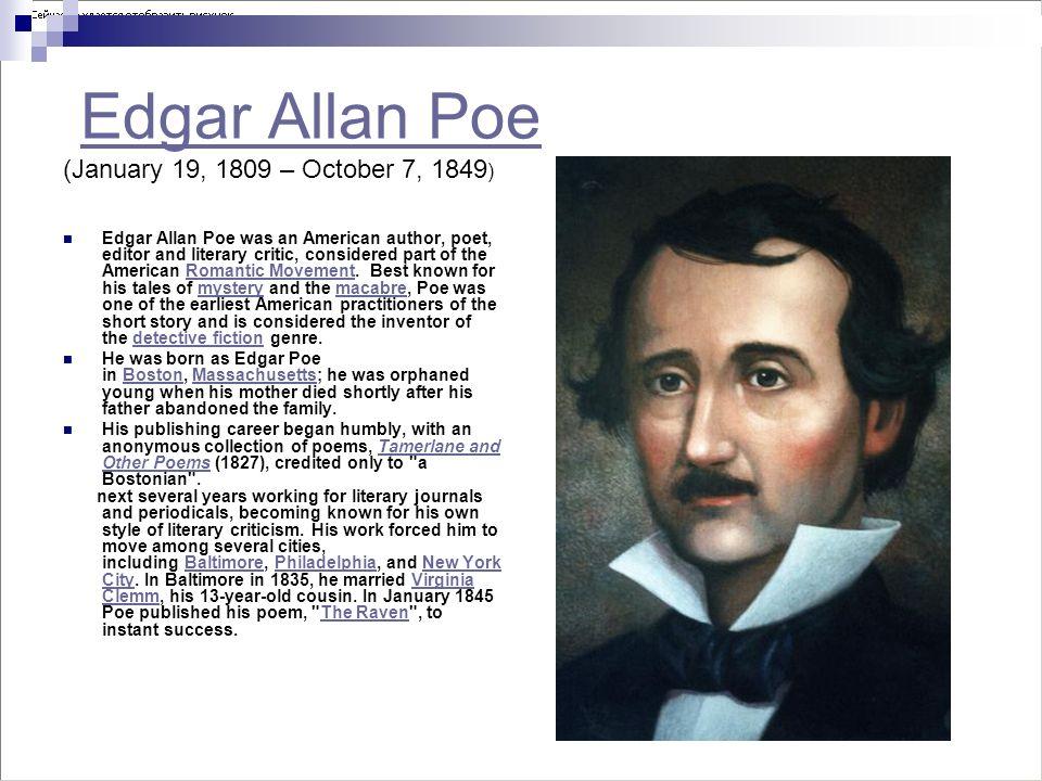Edgar Allan Poe (January 19, 1809 – October 7, 1849)