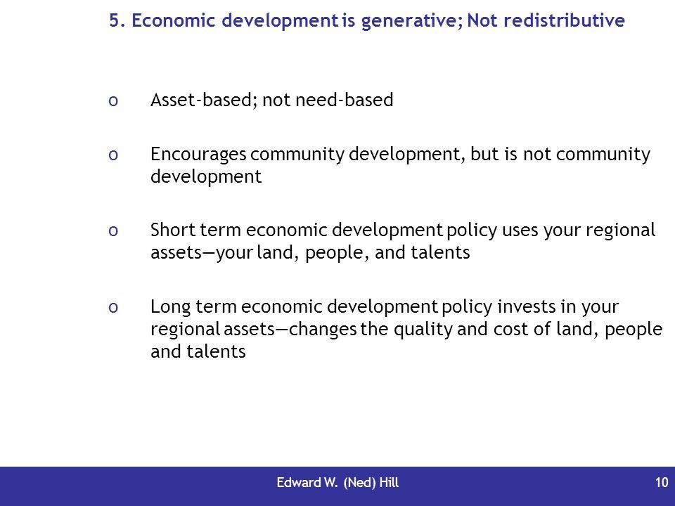 5. Economic development is generative; Not redistributive
