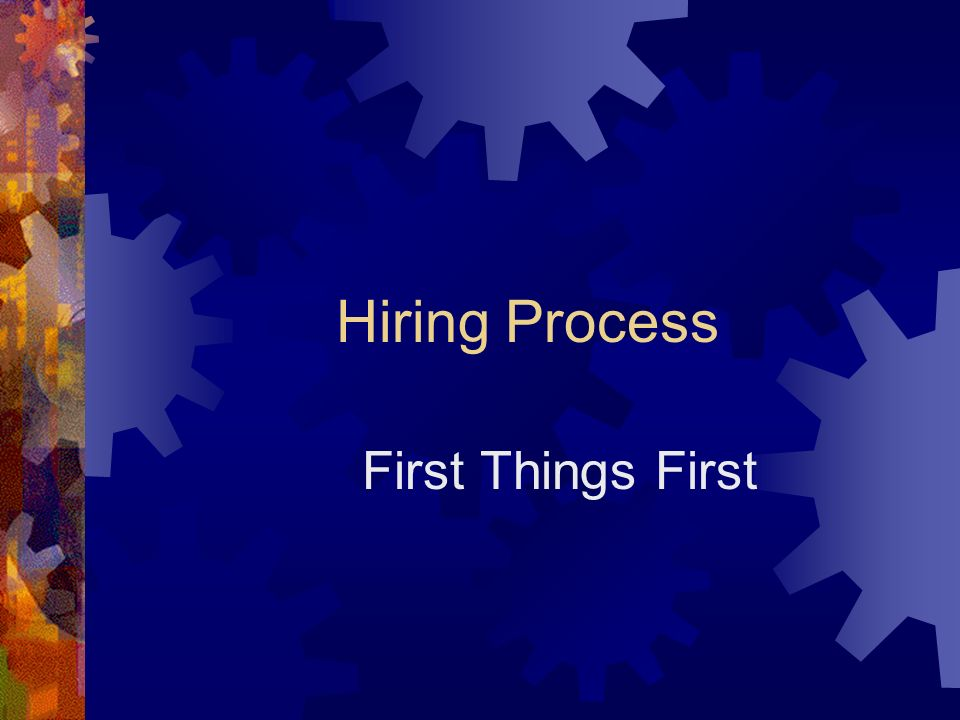 Hiring Process First Things First