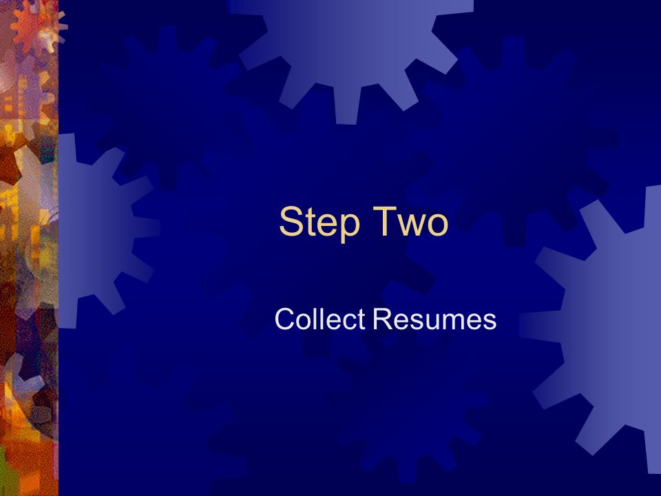 Step Two Collect Resumes