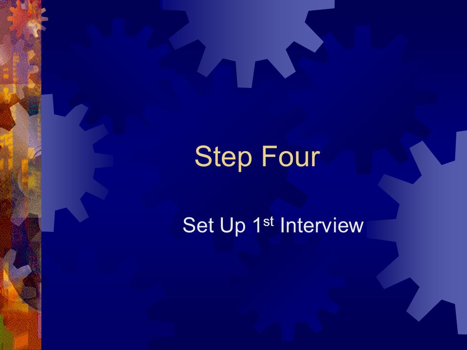 Step Four Set Up 1st Interview