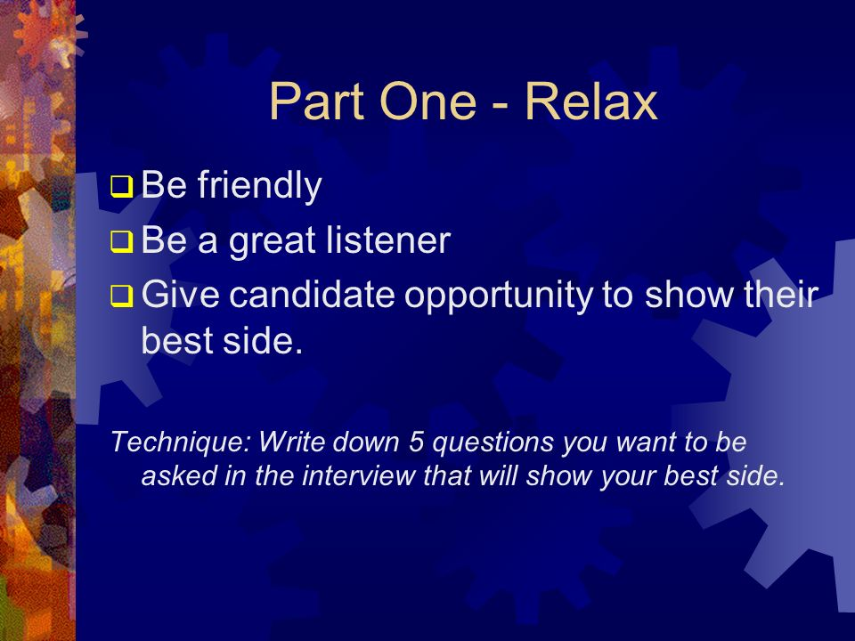 Part One - Relax Be friendly Be a great listener